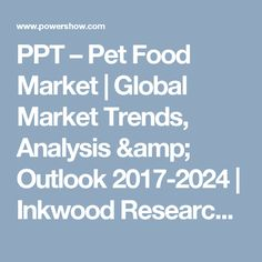 PPT – Pet Food Market | Global Market Trends, Analysis & Outlook 2017-2024 | Inkwood Research PowerPoint presentation | free to download  - id: 863617-YmRiN