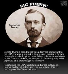 Donald Trump's grandfather Frederick Trump was not a pimp and drug dealer who made his fortune running a brothel and opium den.