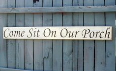 Hey, I found this really awesome Etsy listing at https://www.etsy.com/listing/117336253/porch-sign-hand-painted-wood-come-sit-on