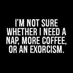I'm not sure if I need coffee, a nap or an exorcism Coffee Talk, Coffee Is Life, I Love Coffee, My Coffee, Morning Coffee, Coffee Pics, Sweet Coffee, Coffee Lovers, Coffee Break