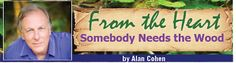 Somebody Needs the Wood, by Alan Cohen