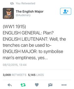 It took me a second to realize this was a pun and not a joke about WWI-related literature/poetry (and/or Modernism generally).
