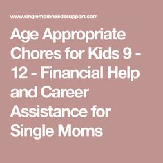 Age Appropriate Chores for Kids 9 - 12 - Financial Help and Career Assistance for Single Moms