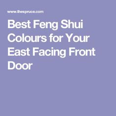 Feng Shui Tips to Paint a Front Door Facing East Front doors