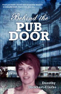 Behind the Pub Door Dorothy Dickhart-Clarke  RRP ($A) 29.95 P/B Publisher: Sid Harta Publishers ISBN: 9781921206306