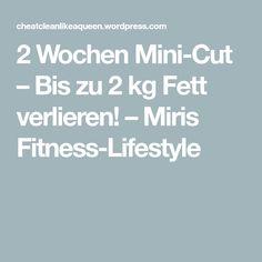 2 Wochen Mini-Cut – Bis zu 2 kg Fett verlieren! – Miris Fitness-Lifestyle