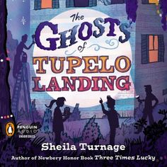 The Ghosts of Tupelo Landing: A Three Times Lucky Book #2 | [Sheila Turnage]