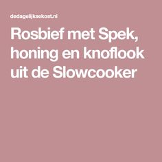 Rosbief met Spek, honing en knoflook uit de Slowcooker Slowcooker, Easy Meals, Recipes, Quick Easy Meals, Recipies, Easy Dinners, Simple Meals, Food Recipes, Recipe