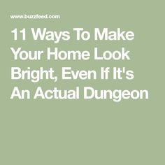 11 Ways To Make Your Home Look Bright, Even If It's An Actual Dungeon