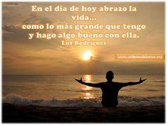 En el día de hoy abrazo la vida... como lo más grande que tengo y hago algo bueno con ella. www.ordenesdelamor.org