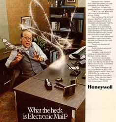 "OH GOD NO (""The 80s marked the advent of the computer age that left most of us bewildered as this Honeywell ad for electronic mail humorously illustrates, 1981."")"