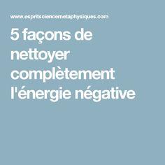5 façons de nettoyer complètement l'énergie négative