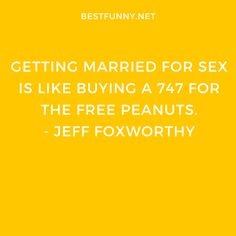 Funny marriage quote: Getting married for sex is like buying a 747 for the free peanuts. Funny Marriage, Divorce Party, Best Man Speech, Peanuts, Getting Married, Funny Quotes, Feelings, Free, Funny Phrases