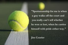 Sportsmanship for me is when a guy walks off the court and you really can't tell whether he won or lost, when he carries himself with pride either way ~ Jim Courier #tennis #quote #motivation