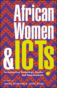 AFRICAN WOMEN AND ICTS  investigating technology, gender and empowerment. by Ineke Buskens and Anne Webb