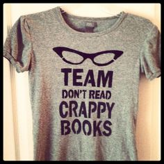 Team Don't Read Crappy books shirt in Shades of Grey. $15.00, via Etsy.