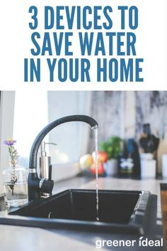 Here are just three devices you can use to cut your water use significantly, simply by installing and using them inside your house.