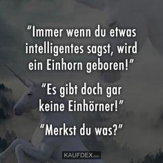 """Whenever you say something intelligent, a unicorn is born! - # unicorn Informations About ""Immer wenn du etwas intelligentes sagst, wird ein Einhorn geboren! Silly Jokes, Funny Jokes, Hilarious, I Love You Quotes For Him, Love Yourself Quotes, Glee Quotes, Proverbs Quotes, Jokes In Hindi, Expressions"