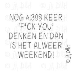 Nog 4.398 keer 'F*ck you'. Ja Duh! #humor #spreuk #Nederlands #lachen #lol #quote #tekst #herkenbaar #weekend