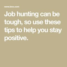 Job hunting can be tough, so use these tips to help you stay positive.