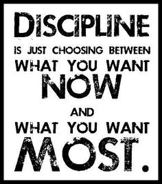 Discipline is just choosing between what you want now and what you want most. — Augusta F. Kantra
