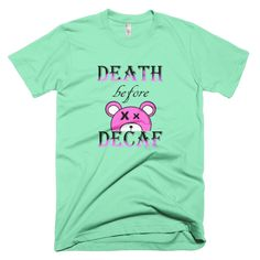 Death before Decaf! (unisex) #pastelgoth  FOR THE TRUE CAFFEINE ADDICT. Proudly display your addiction to coffee, and tell the world how you really feel about decaf.  • Fine jersey • Slim fit • Double stitched • made in the USA, sweatshop free