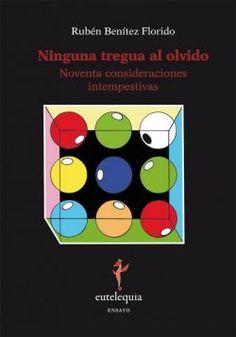 Ninguna tregua al olvido: noventa consideraciones intempestivas / Rubén Benítez Florido. http://absysnetweb.bbtk.ull.es/cgi-bin/abnetopac01?TITN=521288
