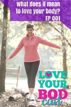 What does it actually mean to love your body?  It's not just about how you look.  There is SO much more to it.  Want to hear more?  Listen to Episode 001 of the Love Your BODcast. (It's free!)