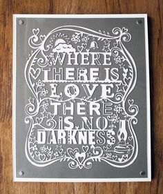 Where There Is Love There Is No Darkness Laser cut by julene