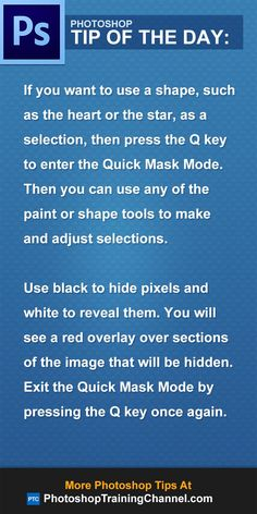 If you want to use a shape, such as the heart or the star, as a selection, then press the Q key to enter the Quick Mask Mode. Then you can use any of the paint or shape tools to make and adjust selections.Use black to hide pixels and white to reveal them. You will see a red overlay over sections of the image that will be hidden. Exit the Quick Mask Mode by pressing the Q key once again.