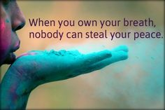 """When you own your breath, nobody can steal your peace."" MEDITATION"