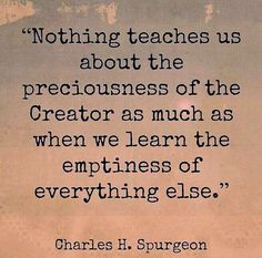 Spurgeon: learn the emptiness of everything else