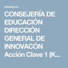 CONSEJERÍA DE EDUCACIÓN DIRECCIÓN GENERAL DE INNOVACÓN Acción Clave 1 (KA1): Oportunidades para la Educación Escolar y de Personas Adultas en Movilidad.