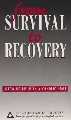 From Survival to Recovery: Growing Up in an Alcoholic Home by Al-Anon Family Group Head Inc, http://www.amazon.com/dp/0910034974/ref=cm_sw_r_pi_dp_j.QTrb0S9J25R