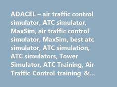 ADACEL – air traffic control simulator, ATC simulator, MaxSim, air traffic control simulator, MaxSim, best atc simulator, ATC simulation, ATC simulators, Tower Simulator, ATC Training, Air Traffic Control training & simulation #atc #air http://puerto-rico.remmont.com/adacel-air-traffic-control-simulator-atc-simulator-maxsim-air-traffic-control-simulator-maxsim-best-atc-simulator-atc-simulation-atc-simulators-tower-simulator-atc-training-air-traffic-con/  # MaxSim is Adacel's line of…
