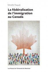 La fédéralisation de l'immigration au Canada - Les Presses de l'Université de Montréal