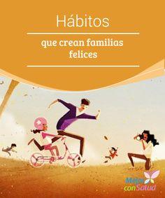 Hábitos que crean familias #felices Las #familias felices son aquellas que saben respetar el espacio #individual de cada miembro, y que, a su vez, no dudan en acudir al resto cuando lo necesitan #RelacionesDePareja