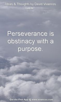 Perseverance is obstinacy with a purpose. [January 28th 2016] https://www.youtube.com/watch?v=eONH4kpbSuo
