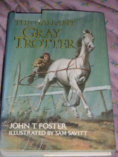 This is a great horse book called The Gallant Gray Trotter by John Foster and illustrated by one of my favorite horse artists Sam Savitt.  It's a somewhat fictionalized account of the history/story of the Standardbred mare, trotter Lady Suffolk.