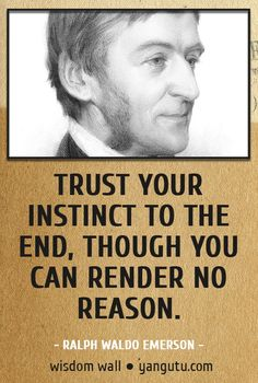 Trust your instinct to the end, though you can render no reason, ~ Ralph Waldo Emerson Wisdom Wall Quote #quotations, #citations, #sayings, https://facebook.com/apps/application.php?id=106186096099420
