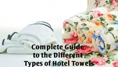 A Complete Guide to the Different Types of Hotel Towels!