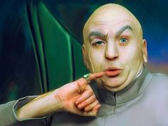 Dr. Evil (Austin Powers: International Man of Mystery, Austin Powers: The Spy Who Shagged Me, Austin Powers in Goldmember)