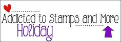 Addicted to Stamps and More!: Challenge #228 - Holiday