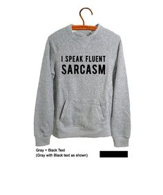 I speak fluent sarcasm Shirt Tumblr Sweatshirt Jumper Lazy Lounge Hipster Grunge Geeky Goth Funny Humor OOTD Clothes Outfits for Teens Womens Mens Unisex Teenage Fashion Instagram Twitter Youtuber by FrogTee • Casual • Outfits • Tbt • Jumper • Cool • Sarcasm • Gothic • School • Parties • Chic • Street Style • Hippie • Indie • Grey • Sweatshirt
