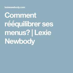 Comment rééquilibrer ses menus? | Lexie Newbody