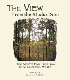 In The View From The Studio Door I've tried to confront many broader issues that stand to either side of that artistic moment of truth.