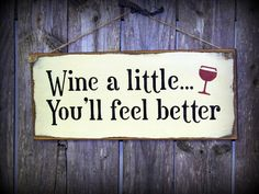 Wine a little...You'll feel better / Painted Craft White wood signs.  Wine Saying Kitchen Decor.