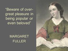 Margaret Fuller www.anitathemovie.com Margaret Fuller, Quotation Marks, Literary Quotes, Don't Give Up, Smart People, Quotations, Meant To Be, Have Fun, Brain
