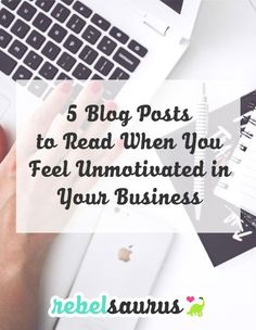 5 Blog Posts to Read When You Feel Unmotivated in Your Business #business #motivation #success #achieve #entrepreneur