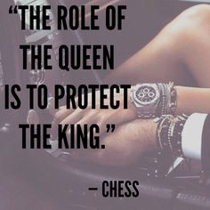 The Queen always protects the King
